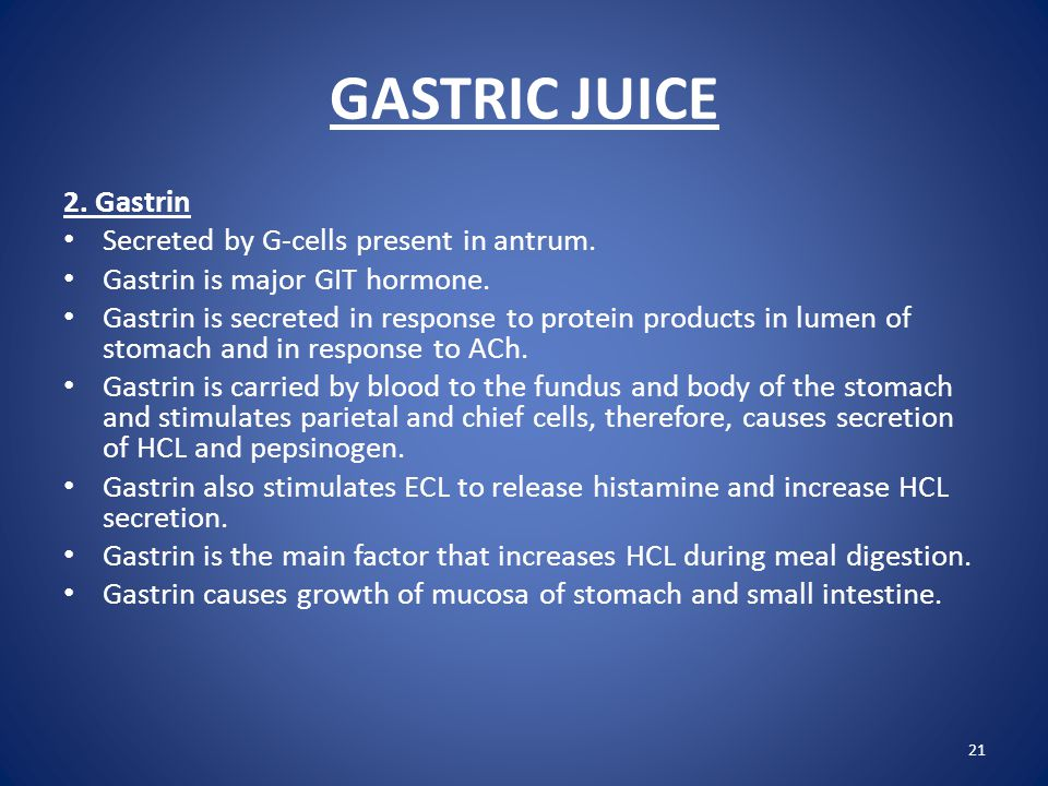 GASTRIC JUICE 2. Gastrin Secreted by G-cells present in antrum.