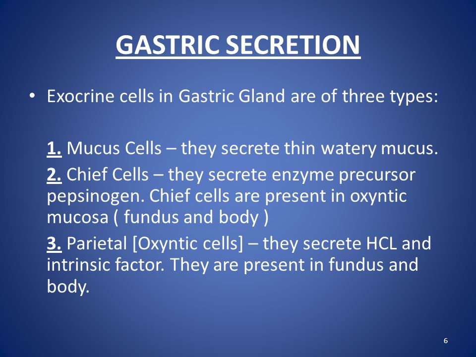 GASTRIC SECRETION Exocrine cells in Gastric Gland are of three types: