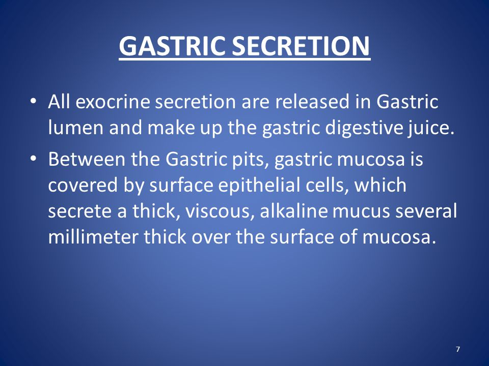 GASTRIC SECRETION All exocrine secretion are released in Gastric lumen and make up the gastric digestive juice.
