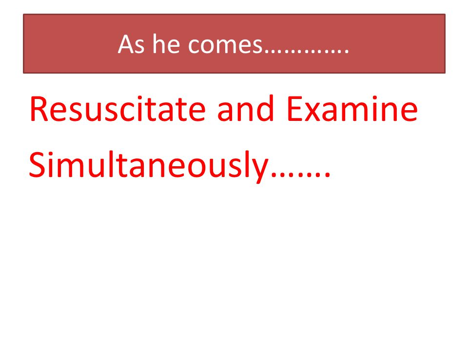 Resuscitate and Examine Simultaneously…….
