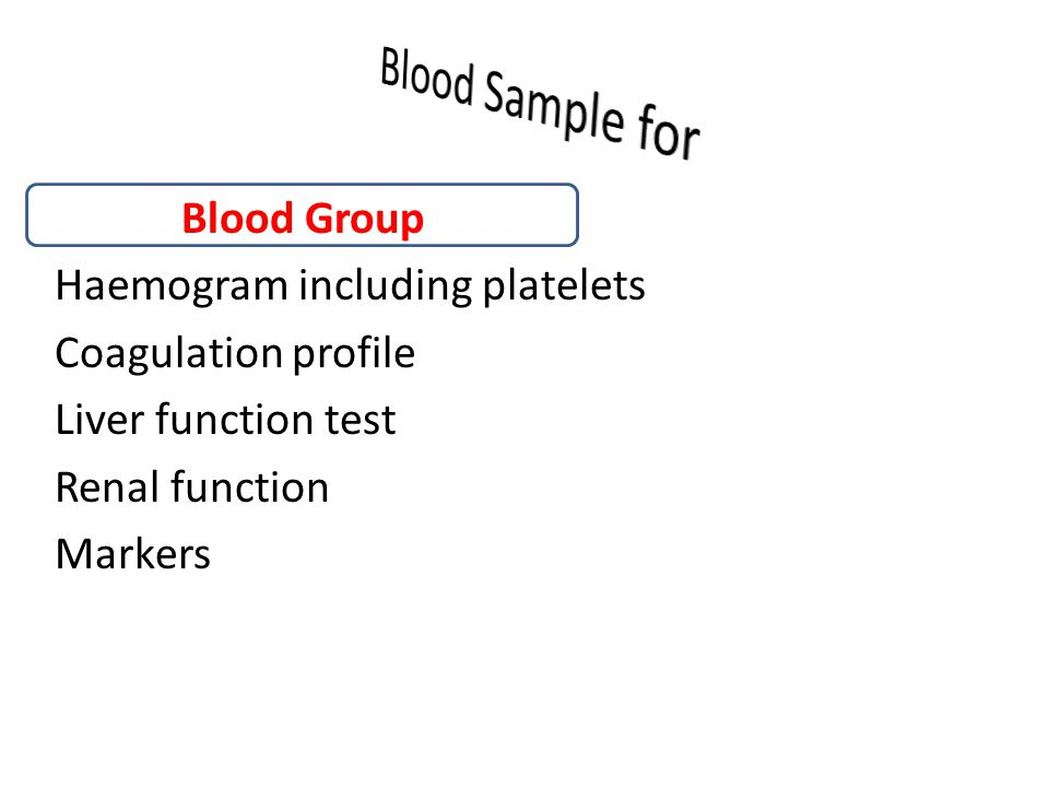 Blood Sample for Blood Group Haemogram including platelets Coagulation profile Liver function test Renal function Markers