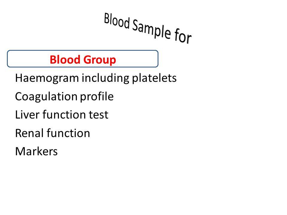 Blood Sample for Blood Group Haemogram including platelets Coagulation profile Liver function test Renal function Markers