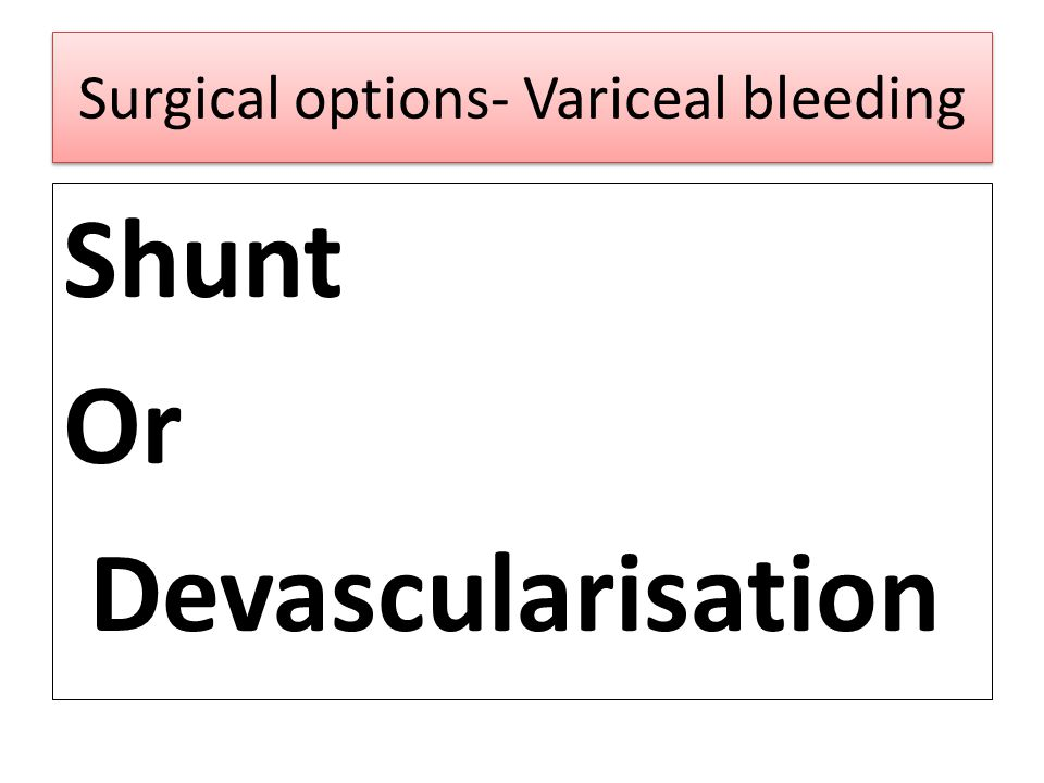Surgical options- Variceal bleeding