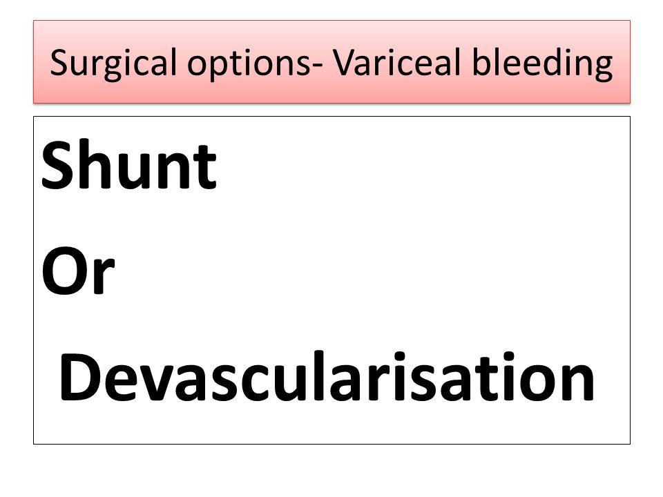 Surgical options- Variceal bleeding