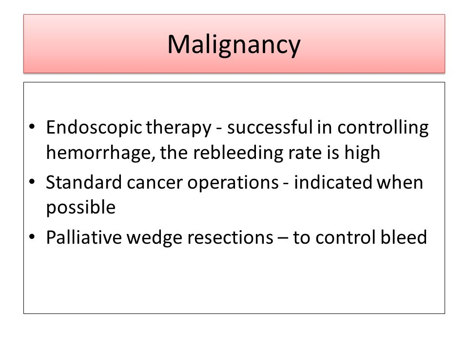 Malignancy Endoscopic therapy - successful in controlling hemorrhage, the rebleeding rate is high.