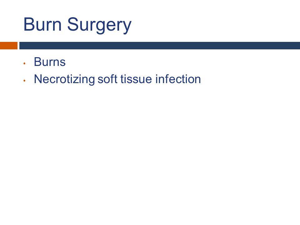 Burn Surgery Burns Necrotizing soft tissue infection