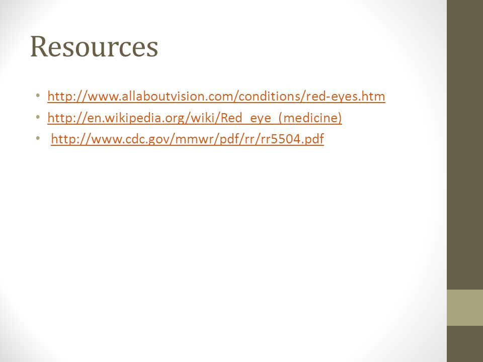 Resources http://www.allaboutvision.com/conditions/red-eyes.htm