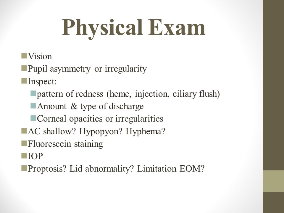 Physical Exam Vision Pupil asymmetry or irregularity Inspect: