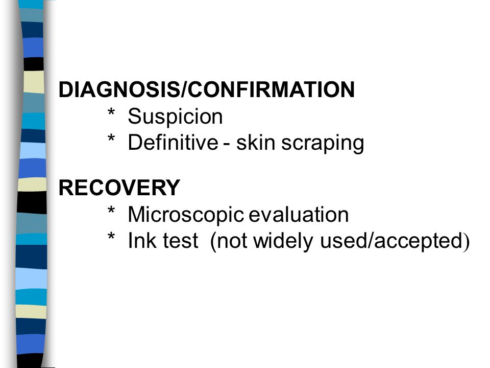 DIAGNOSIS/CONFIRMATION * Definitive - skin scraping RECOVERY