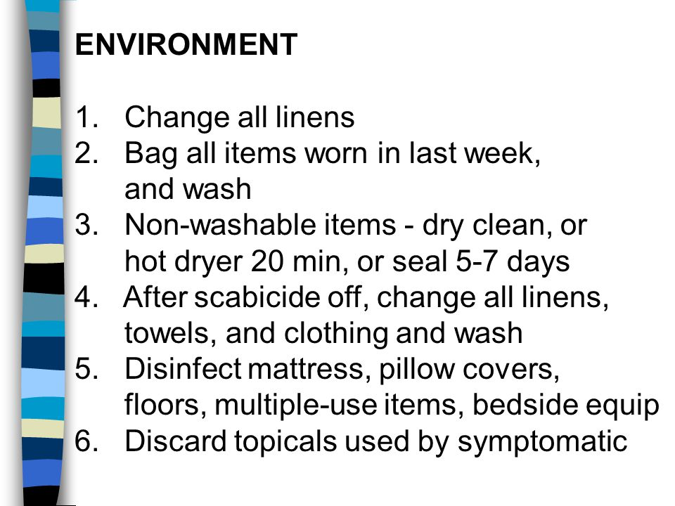 ENVIRONMENT 1. Change all linens. 2. Bag all items worn in last week, and wash. 3. Non-washable items - dry clean, or.
