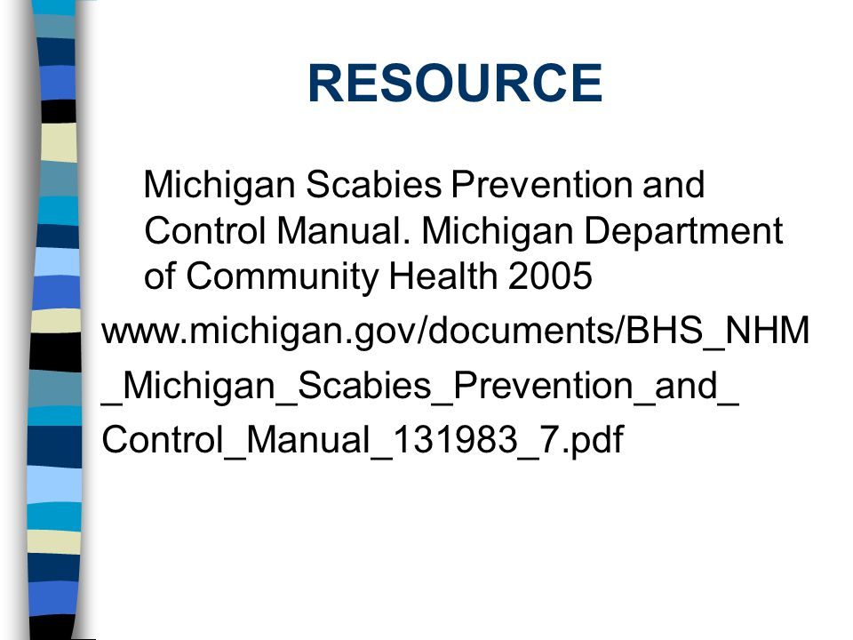 RESOURCE Michigan Scabies Prevention and Control Manual. Michigan Department of Community Health 2005.