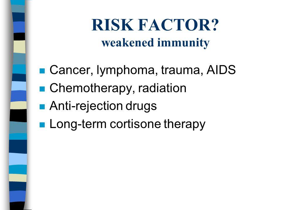 RISK FACTOR weakened immunity