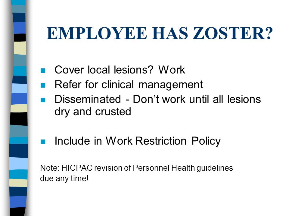 EMPLOYEE HAS ZOSTER Cover local lesions Work