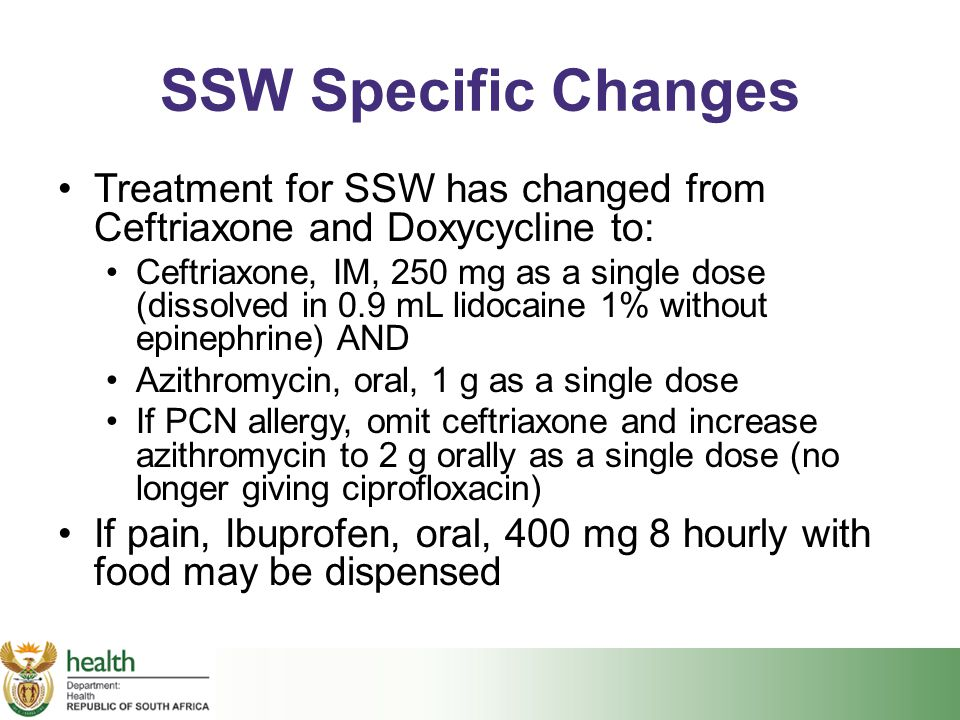 SSW Specific Changes Treatment for SSW has changed from Ceftriaxone and Doxycycline to: