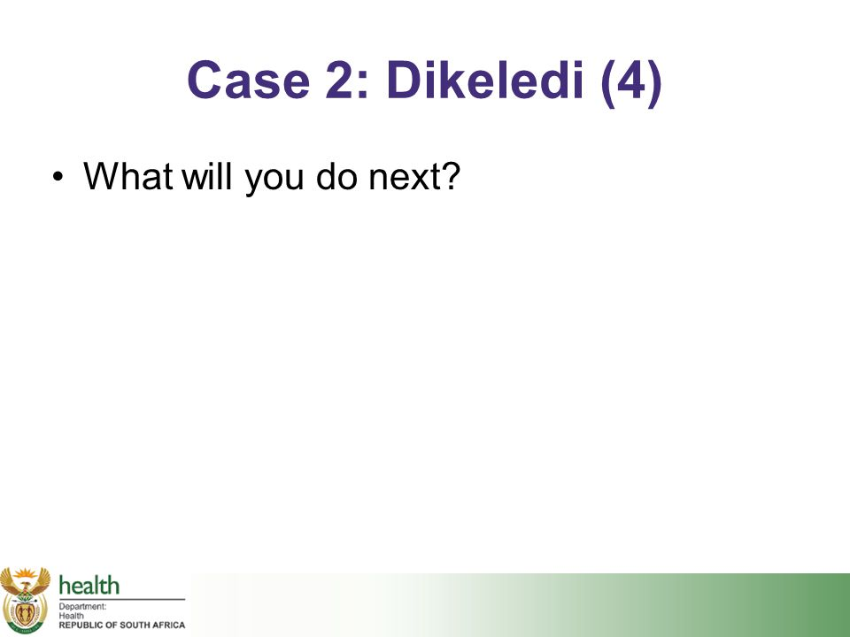Case 2: Dikeledi (4) What will you do next