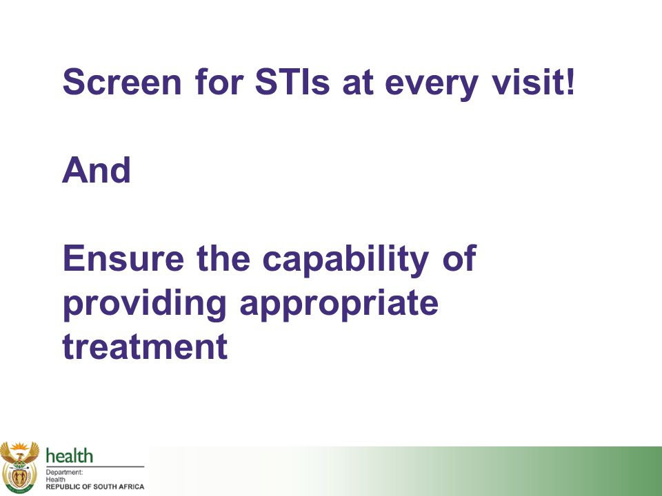 Screen for STIs at every visit