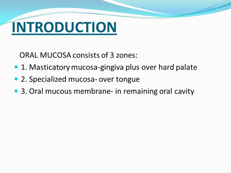 INTRODUCTION ORAL MUCOSA consists of 3 zones: