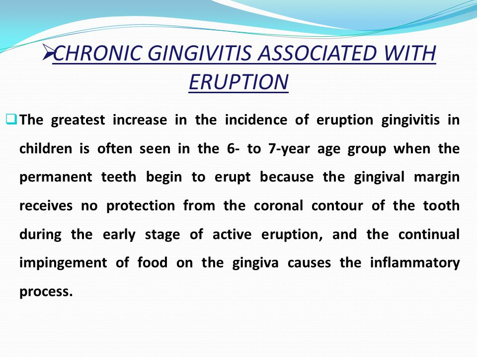 CHRONIC GINGIVITIS ASSOCIATED WITH ERUPTION