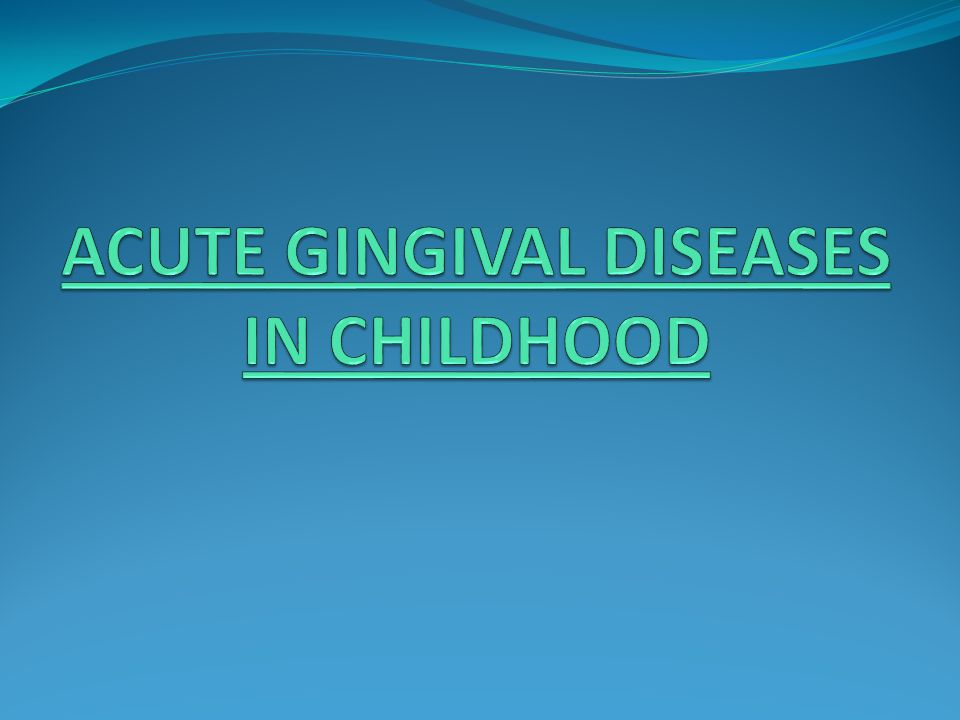 ACUTE GINGIVAL DISEASES IN CHILDHOOD