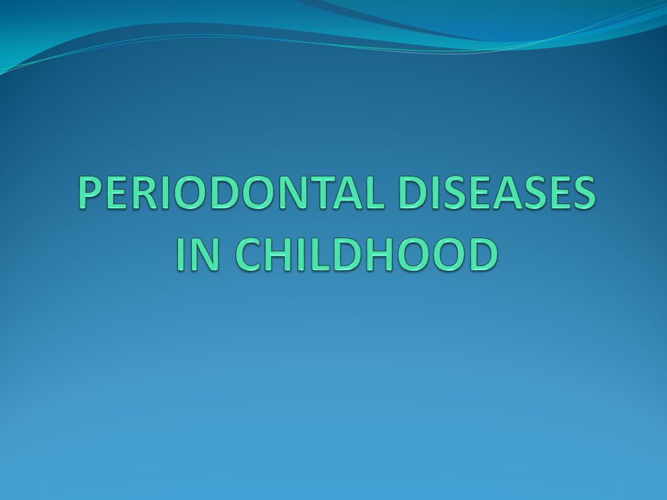 PERIODONTAL DISEASES IN CHILDHOOD