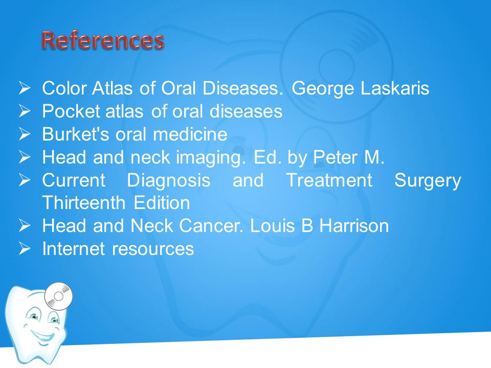 References Color Atlas of Oral Diseases. George Laskaris