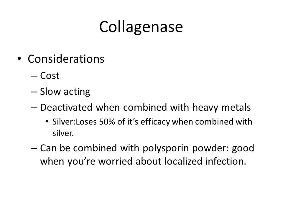 Collagenase Considerations Cost Slow acting