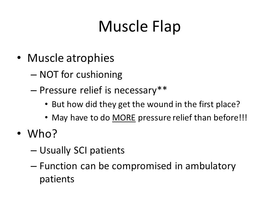 Muscle Flap Muscle atrophies Who NOT for cushioning