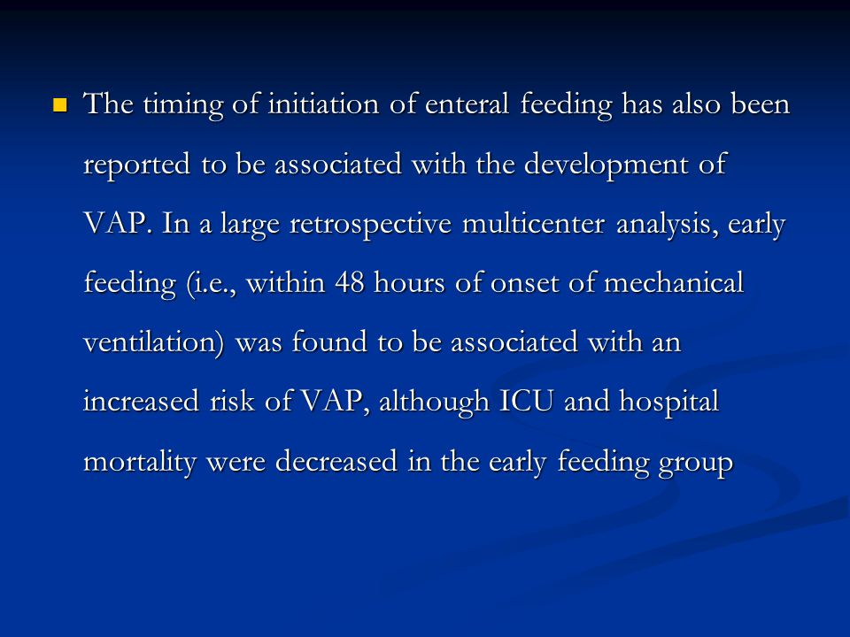The timing of initiation of enteral feeding has also been reported to be associated with the development of VAP.