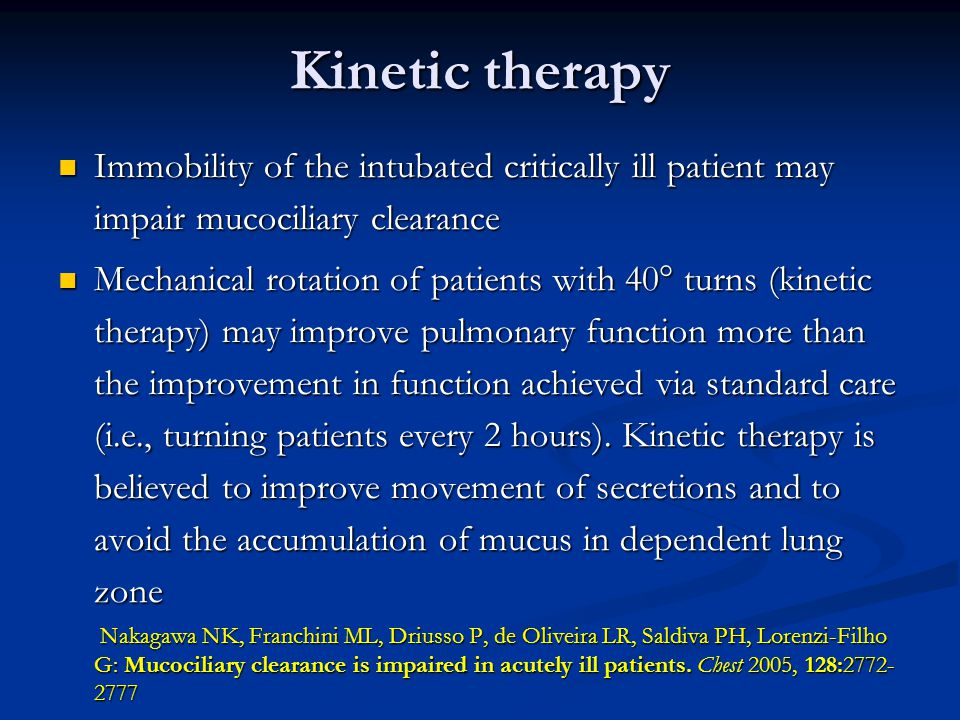 Kinetic therapy Immobility of the intubated critically ill patient may impair mucociliary clearance.