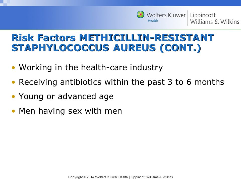 Risk Factors METHICILLIN-RESISTANT STAPHYLOCOCCUS AUREUS (cont.)