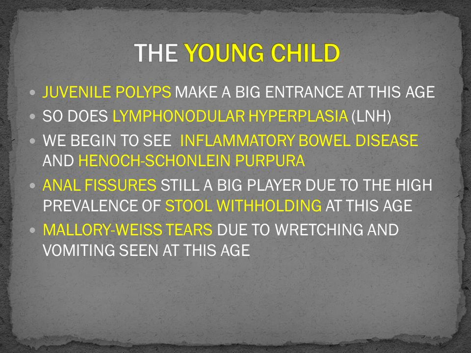 THE YOUNG CHILD JUVENILE POLYPS MAKE A BIG ENTRANCE AT THIS AGE