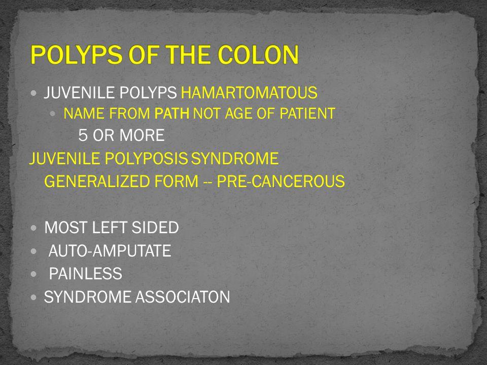 POLYPS OF THE COLON JUVENILE POLYPS HAMARTOMATOUS 5 OR MORE