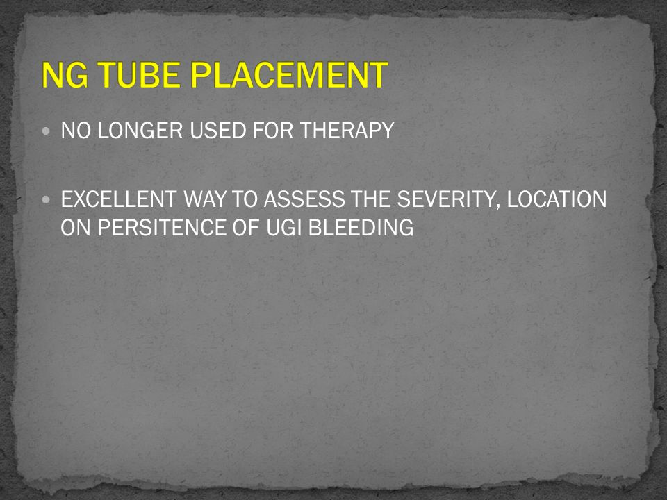 NG TUBE PLACEMENT NO LONGER USED FOR THERAPY