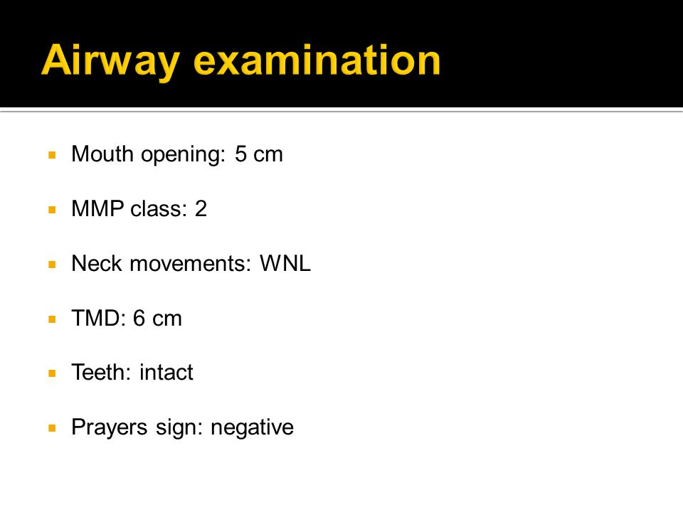 Airway examination Mouth opening: 5 cm MMP class: 2