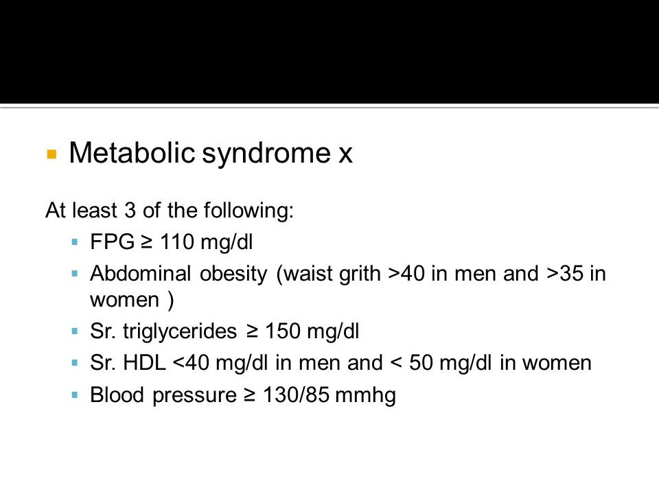 Metabolic syndrome x At least 3 of the following: FPG ≥ 110 mg/dl