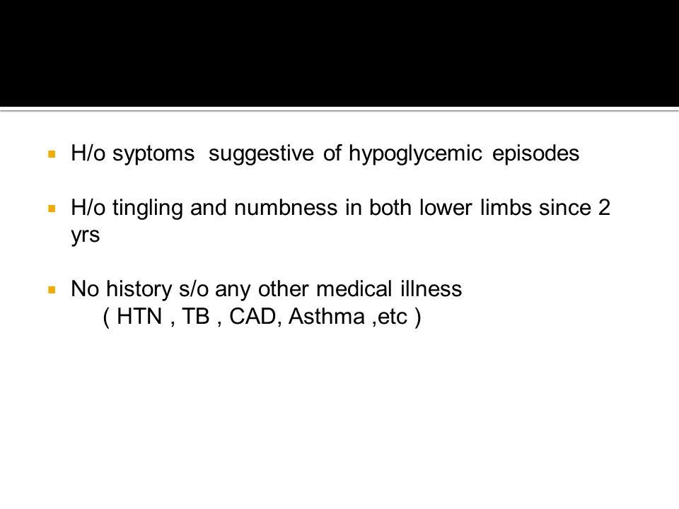 H/o syptoms suggestive of hypoglycemic episodes