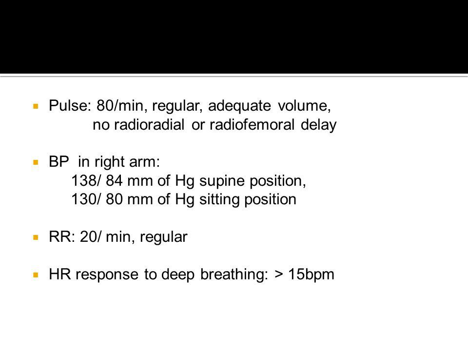 Pulse: 80/min, regular, adequate volume,