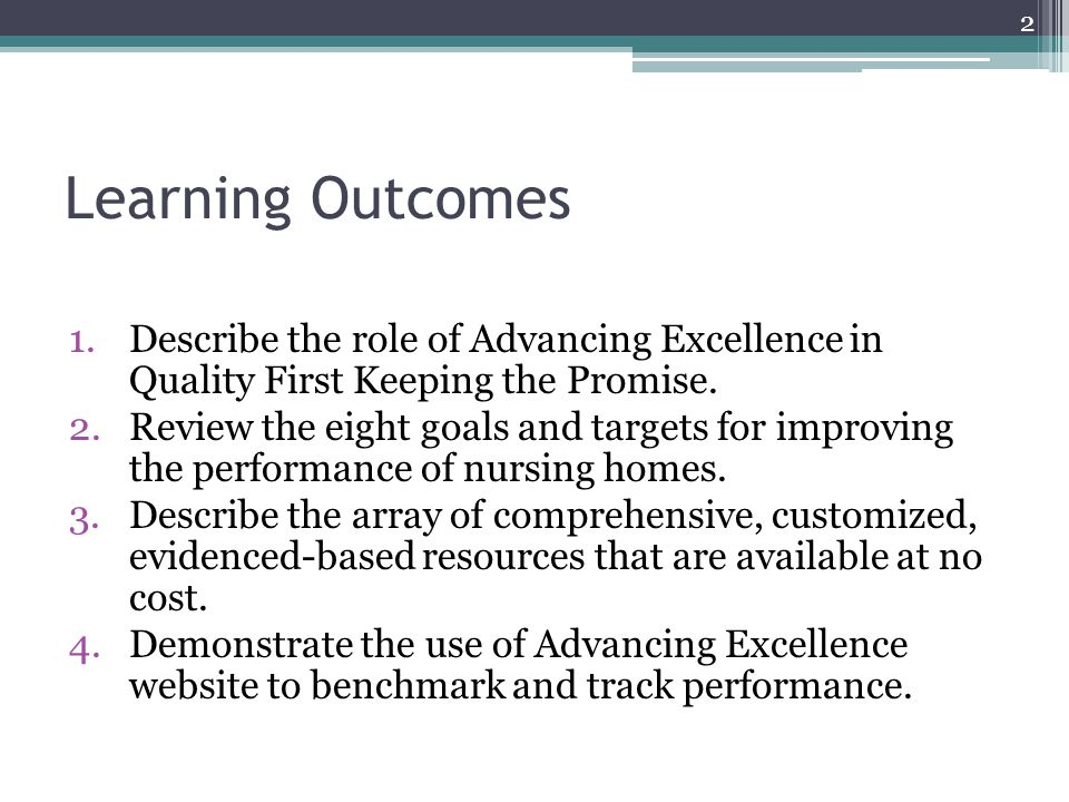 Learning Outcomes Describe the role of Advancing Excellence in Quality First Keeping the Promise.