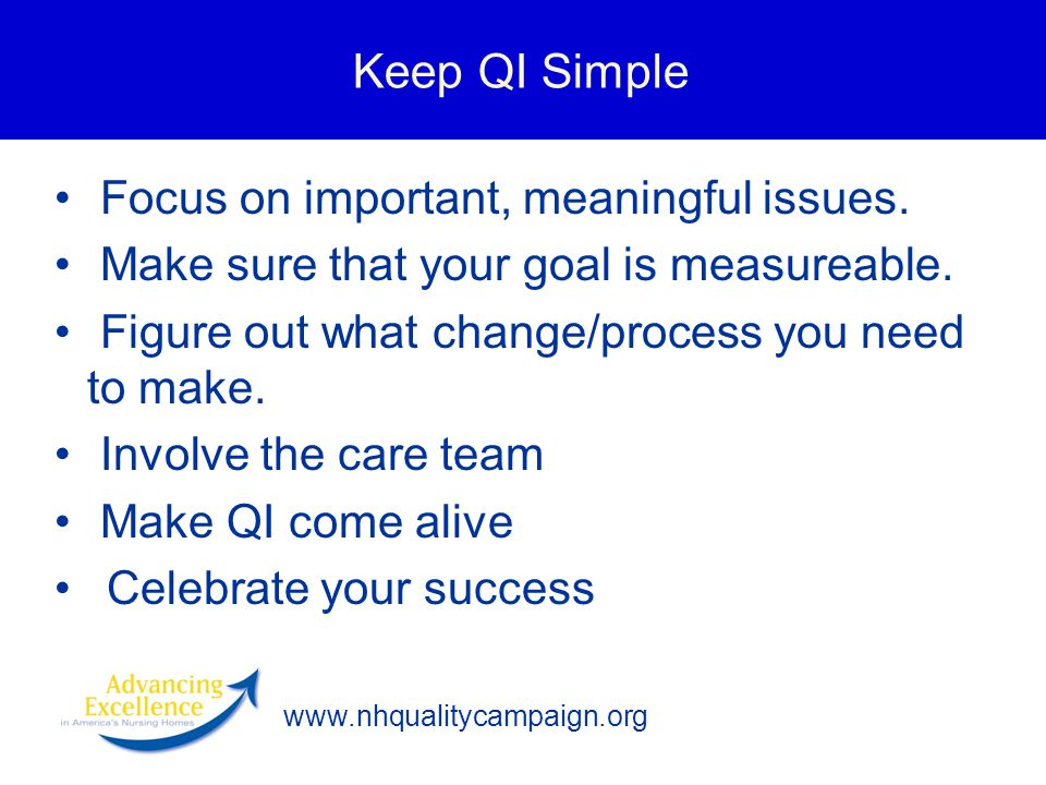 Keep QI Simple Focus on important, meaningful issues.