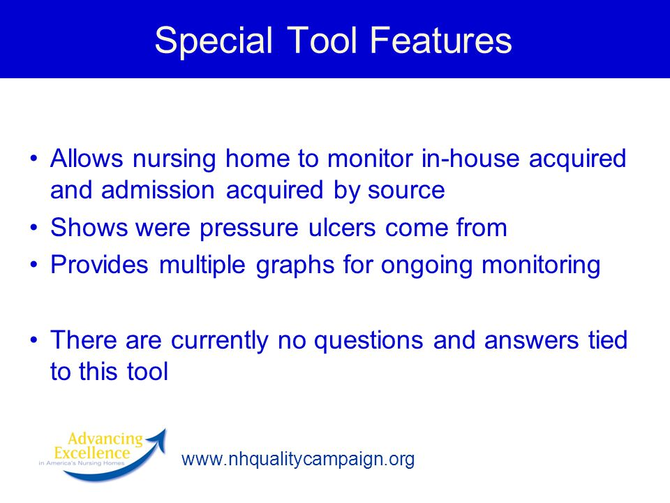 Special Tool Features Allows nursing home to monitor in-house acquired and admission acquired by source.