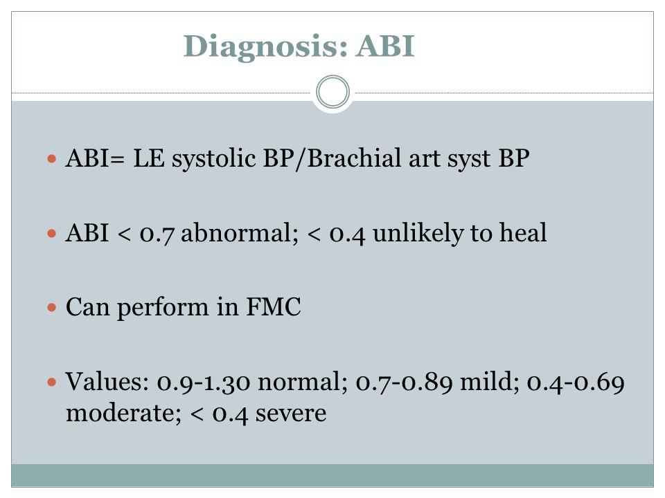 Diagnosis: ABI ABI= LE systolic BP/Brachial art syst BP