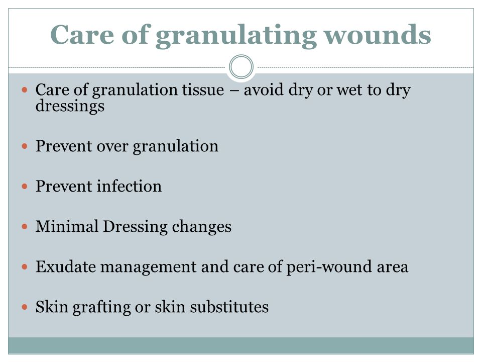 Care of granulating wounds