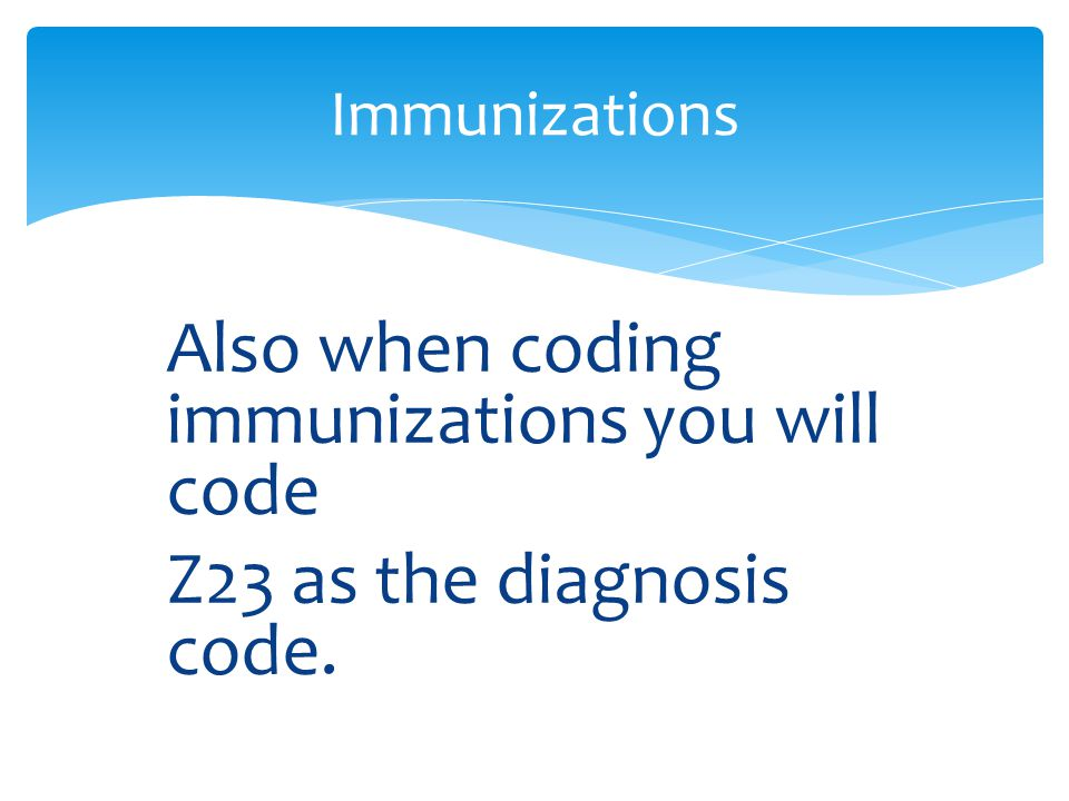 Also when coding immunizations you will code