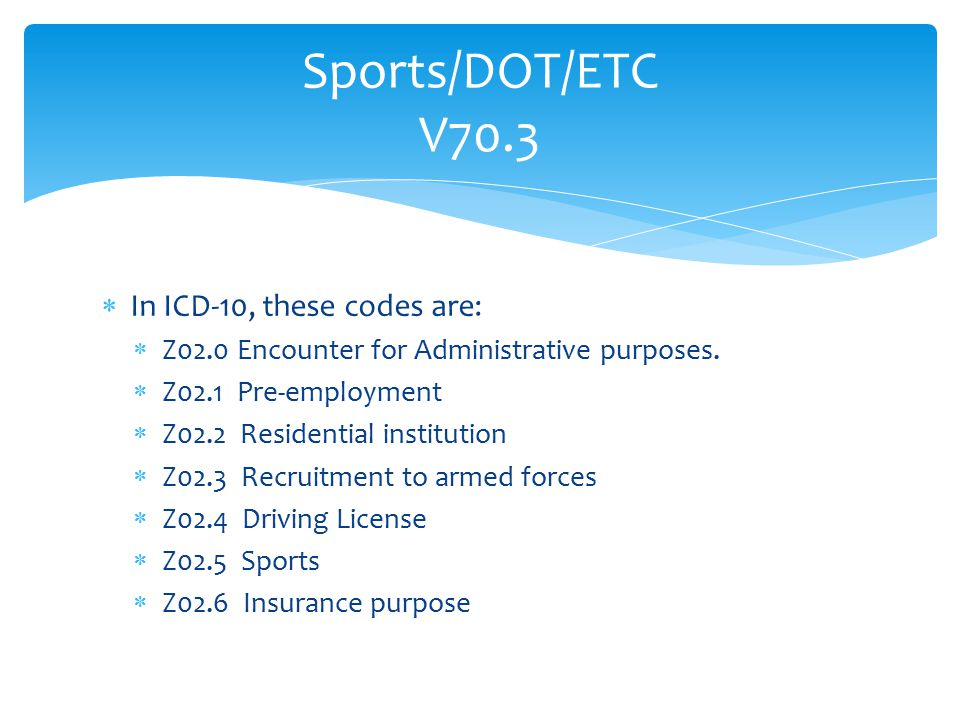 Sports/DOT/ETC V70.3 In ICD-10, these codes are: