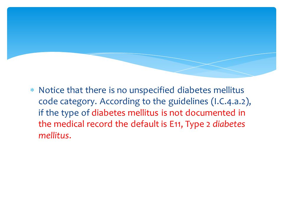 Notice that there is no unspecified diabetes mellitus code category