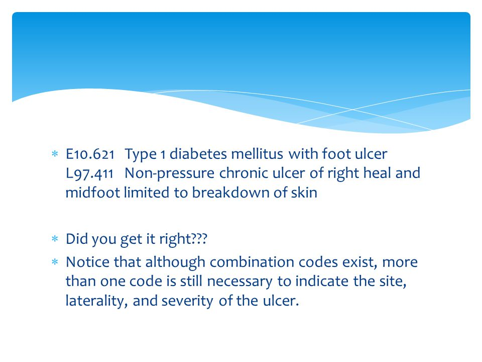 E10. 621 Type 1 diabetes mellitus with foot ulcer L97