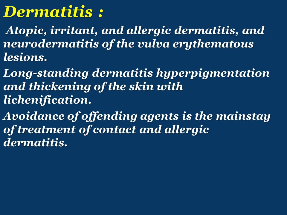 Dermatitis : Atopic, irritant, and allergic dermatitis, and neurodermatitis of the vulva erythematous lesions.