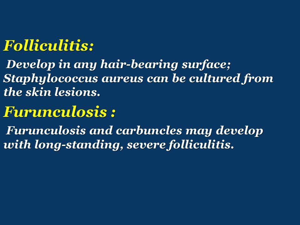 Folliculitis: Furunculosis :