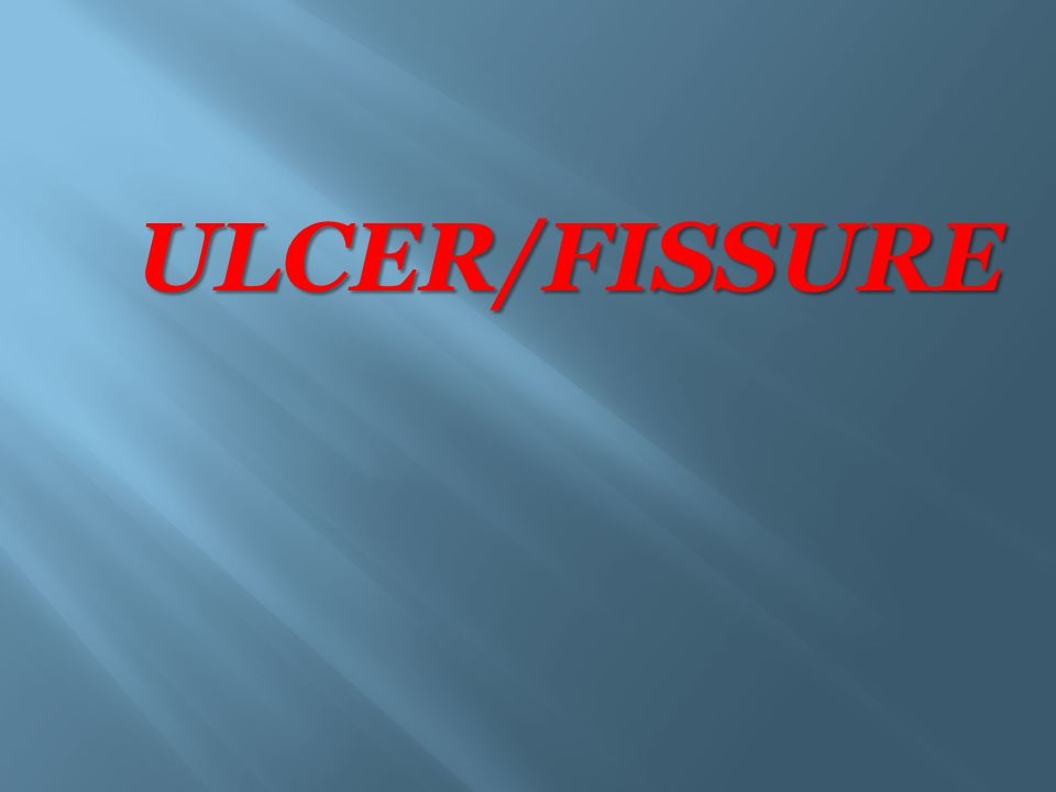 ULCER/FISSURE