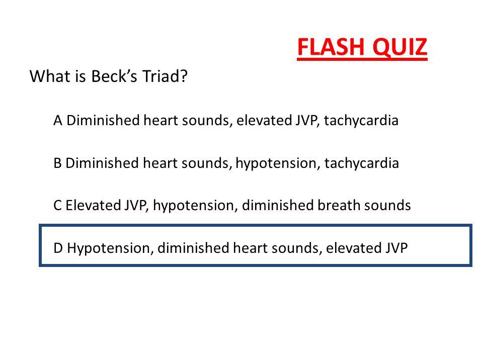 FLASH QUIZ What is Beck's Triad